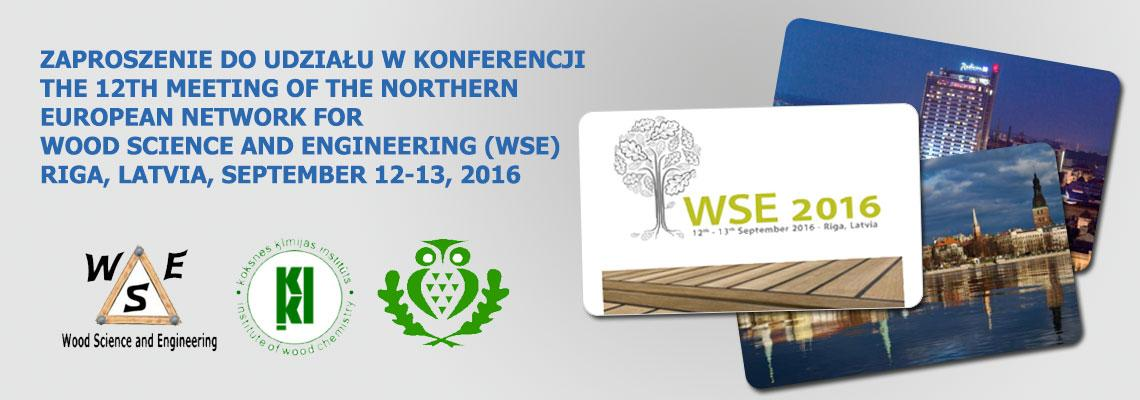 ZAPROSZENIE DO UDZIAŁU W KONFERENCJI - THE 12TH MEETING OF THE NORTHERN EUROPEAN NETWORK FOR WOOD SCIENCE AND ENGINEERING (WSE) - RIGA, LATVIA, SEPTEMBER 12-13, 2016
